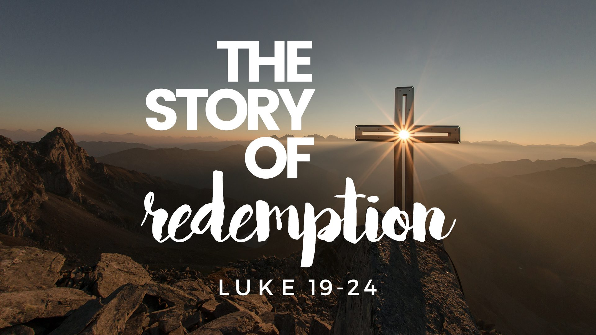The story of redemption: Luke 19-24
