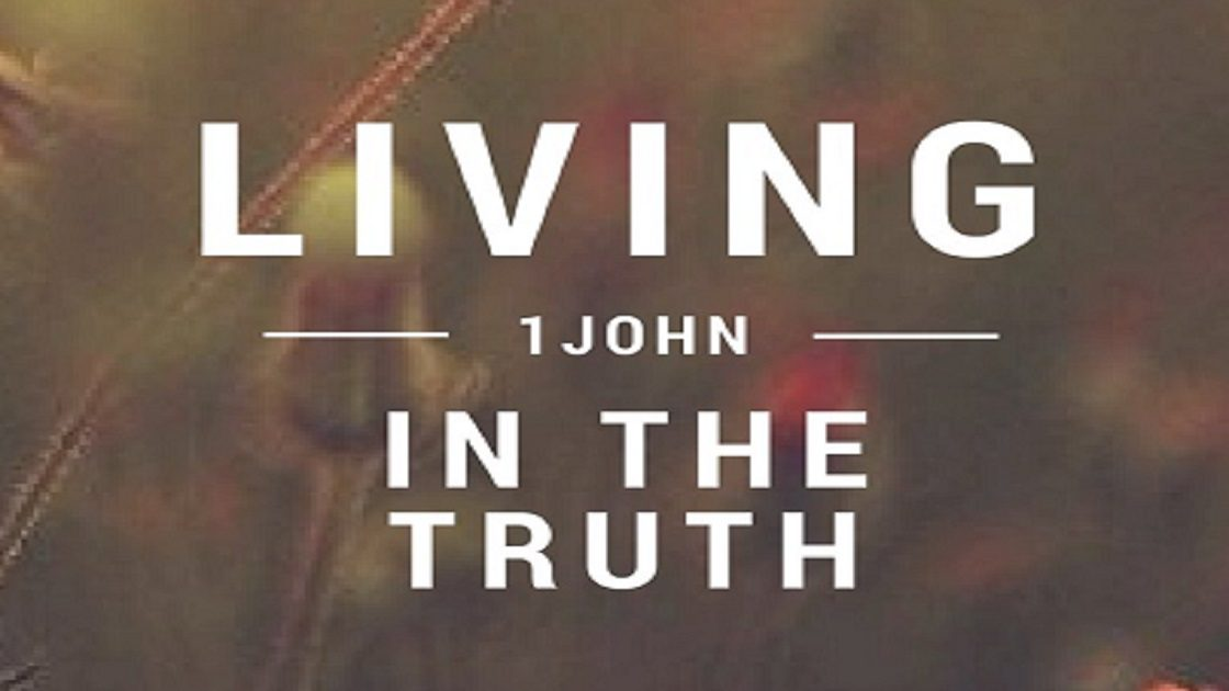 Living in the Truth – The letters of John